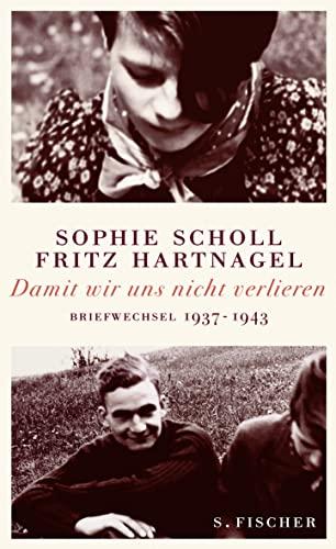 Damit wir uns nicht verlieren: Briefwechsel 1937-1943 - Scholl, Sophie; Hartnagel, Fritz