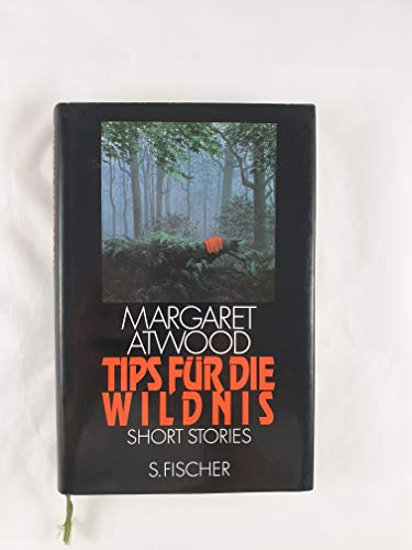 Tips für die Wildnis. Short Stories - signiert: Atwood, Margaret