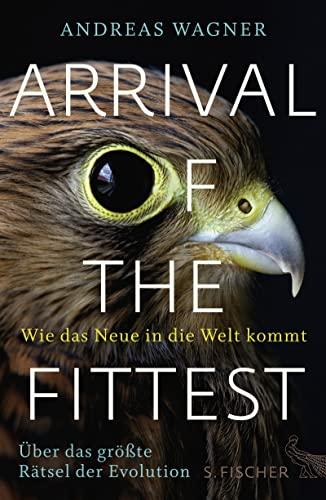 9783100024275: Arrival of the Fittest - Wie das Neue in die Welt kommt: �ber das gr��te R�tsel der Evolution