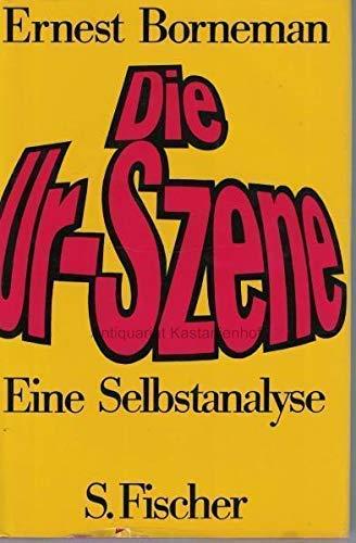 Die Urszene : e. Selbstanalyse.: Borneman, Ernest: