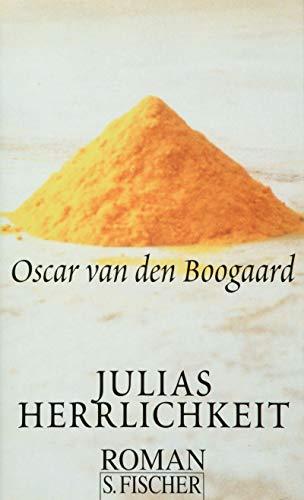 Julias Herrlichkeit, Aus dem Niederländischen von Ira Wilhelm, - van den Boogaard, Oscar