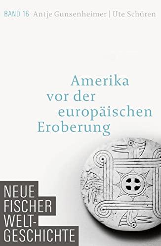 9783100108463: Neue Fischer Weltgeschichte 16: Amerika vor der europäischen Eroberung