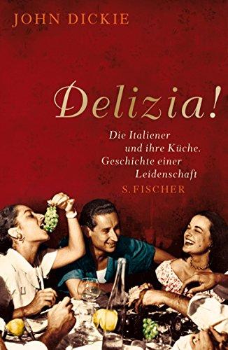 9783100139085: Delizia! Die Italiener und ihre Kueche; Geschichte einer Leidenschaft