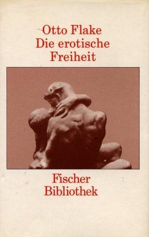 Die erotische Freiheit. Essay: Flake, Otto