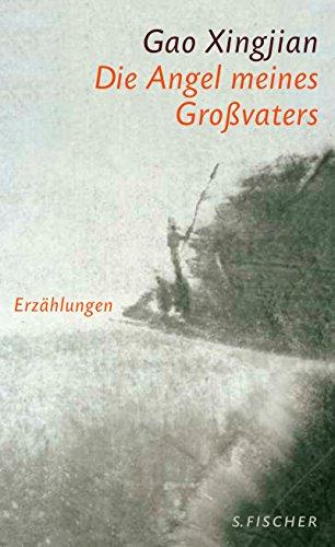 Die Angel meines Großvaters : Erzählungen.: Gao, Xingjian: