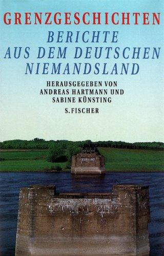 9783100299062: Grenzgeschichten: Berichte aus dem deutschen Niemandsland