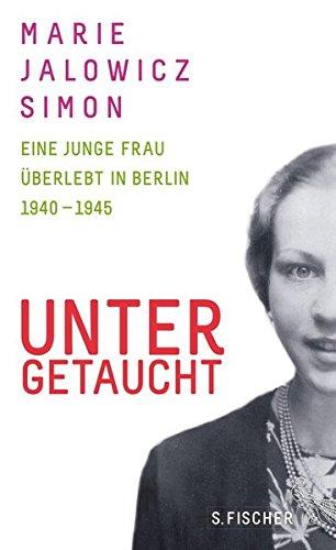 9783100367211: Untergetaucht: Eine junge Frau überlebt in Berlin 1940 - 1945