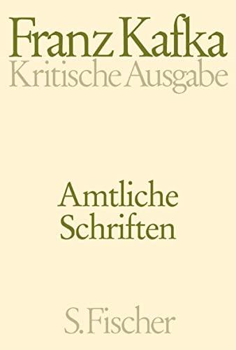 Amtliche Schriften. Kritische Ausgabe: Franz Kafka