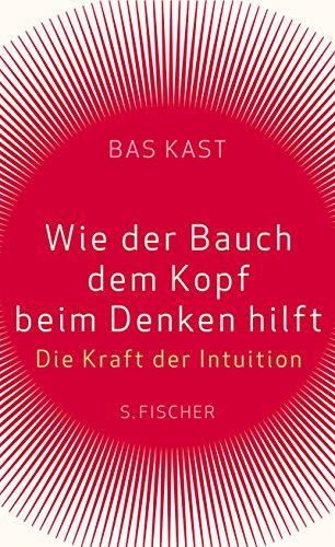 9783100383020: Wie der Bauch dem Kopf beim Denken hilft: Die Kraft der Intuition