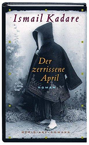 Der zerrissene April. Roman - Kadare, Ismail und Joachim [Übers.] Röhm