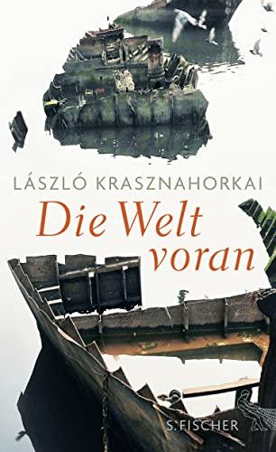 Die Welt voran. Aus dem Ungarischen von: Krasznahorkai, Laszlo: