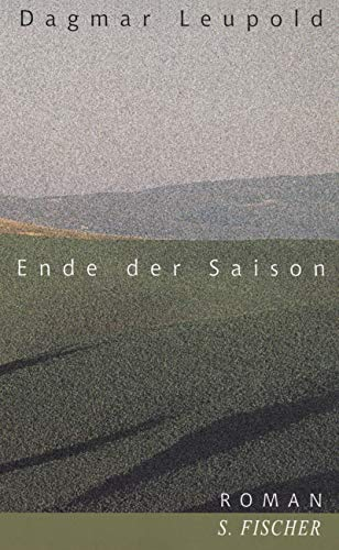 Ende der Saison: Roman: Leupold, Dagmar