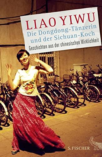 Die Dongdong-Tänzerin und der Sichuan-Koch: Geschichten aus der chinesischen Wirklichkeit (Hardback...