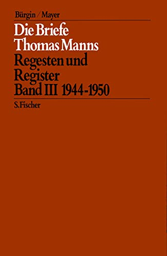 Die Briefe Thomas Manns 3. 1944 - 1950. Regesten und Register.: Thomas Mann