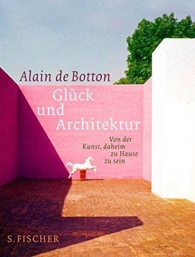 9783100463210: Glück und Architektur: Von der Kunst, daheim zu Hause zu sein