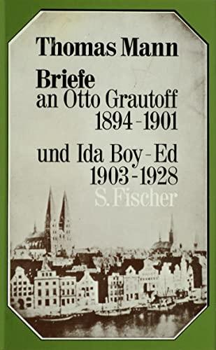Briefe an Otto Grautoff 1894 - 1901 und Ida Boy-Ed 1903 - 1928 - Mann, Thomas,i1875-1955