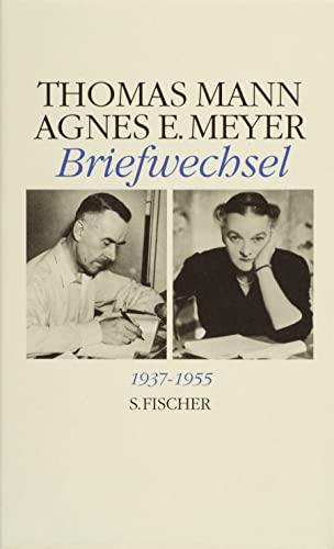 Thomas Mann / Agnes E. Meyer. Briefwechsel 1937 - 1955: Thomas Mann