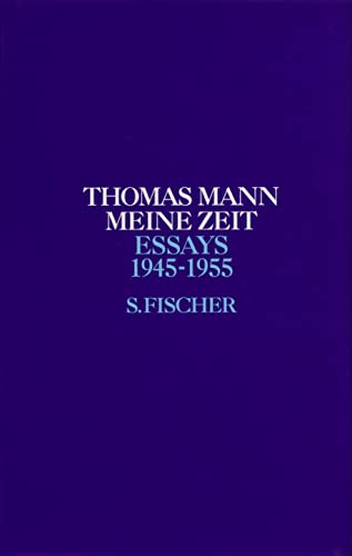 Essays, Bd.6, Meine Zeit: Mann, Thomas;Kurzke, Hermann;Stachorski, Stephan