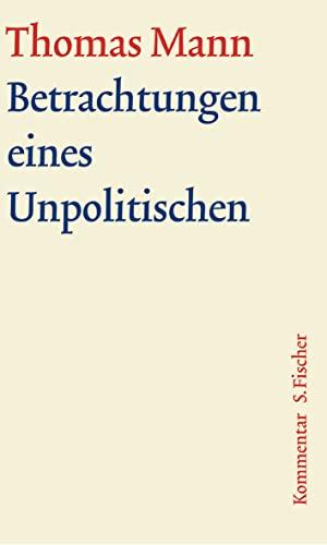 Betrachtungen eines Unpolitischen. Groe kommentierte Frankfurter Ausgabe. Kommentarband: Thomas Mann