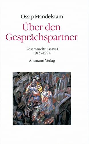 Über den Gesprächspartner - Gespräch über Dante (2 Bde.): Gesammelte Essays (Ossip Mandelstam, Das Gesamtwerk, Band 4)