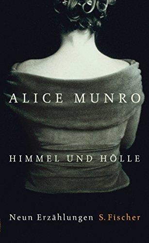Himmel und Hölle: Neun Erzählungen: Alice Munro
