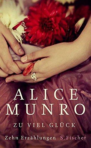 Zu viel Glück: Zehn Erzählungen: Munro, Alice:
