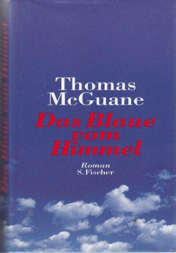 Das Blaue vom Himmel. Roman - McGuane, Thomas