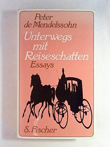 Unterwegs mit Reiseschatten. Essays: Mendelssohn, Peter de: