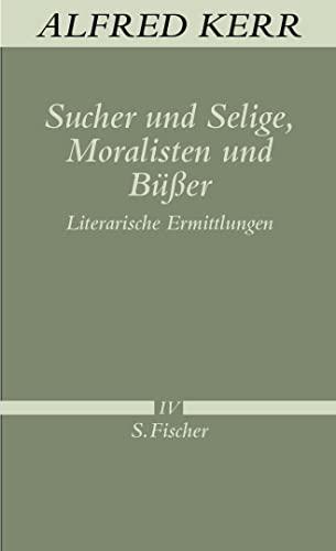 Sucher und Selige, Moralisten und Büßer: Alfred Kerr