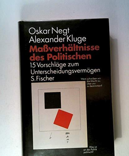 MASSVERHAELTNISSE DES POLITISCHEN 15 Vorschlaege zum Unterscheidungsvermoegen: Negt, Oskar / ...