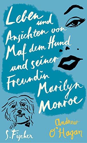 Leben und Ansichten von Maf dem Hund und seiner Freundin Marilyn Monroe : Roman. Aus dem Engl. von Anette Grube - O'Hagan, Andrew und Anett Grube