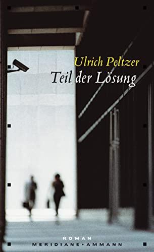 Teil der Lösung : Roman - Ulrich Peltzer