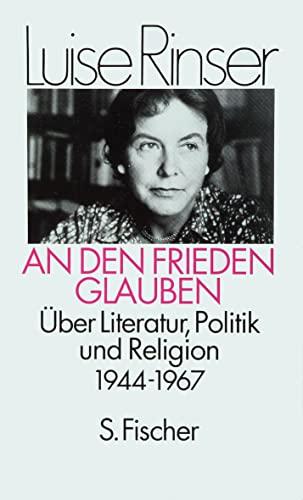 An den Frieden glauben: Über Literatur, Politik und Religion, 1944-1967 (German Edit - Rinser, Luise