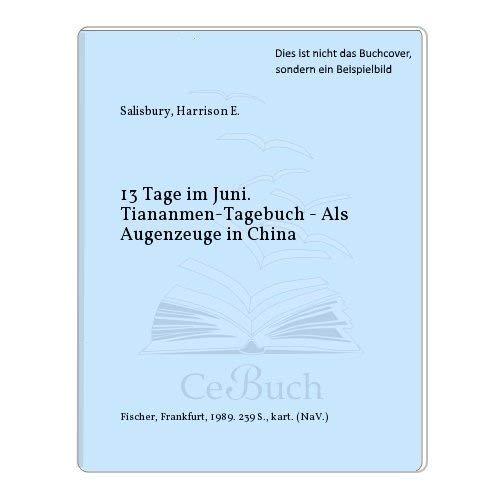 9783100713087: 13 Tage im Juni. Tiananmen-Tagebuch. Als Augenzeuge in China