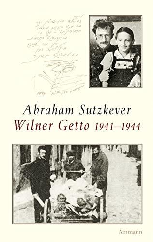 Wilner Getto 1941-1944 : Biographische Aufzeichnungen - Abraham Sutzkever