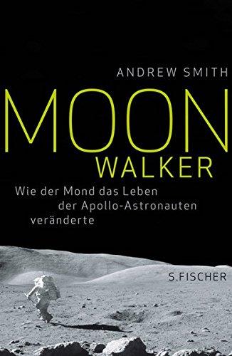9783100772022: Moonwalker: Wie der Mond das Leben der Apollo-Astronauten veränderte