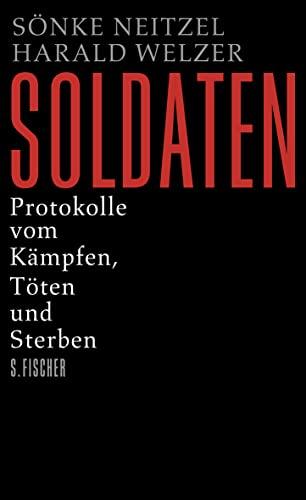 9783100894342: Soldaten: Protokolle vom Kämpfen, Töten und Sterben