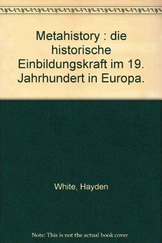 9783100912022: Metahistory. Die historische Einbildungskraft im 19. Jahrhundert
