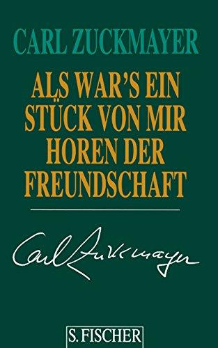 Als wär's ein Stück von mir: Horen der Freundschaft. Gesammelte Werke in Einzelbänden - Zuckmayer, Carl