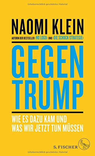 Gegen Trump: Wie es dazu kam und was wir jetzt tun müssen (Hardback) - Naomi Klein
