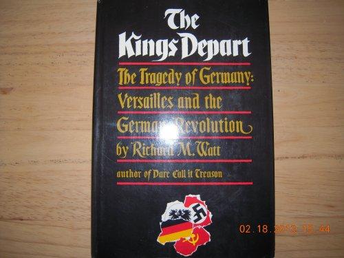 The Kings Depart. The Tragedy of Germany: Watt, Richard M.