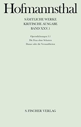 Operndichtungen III/1. Die Frau ohne Schatten / Danae oder die Vernunftheirat: Fischer S. Verlag ...