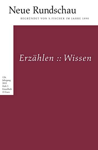 Neue Rundschau 2015/3 Erzählen :: Wissen - Balmes, Hans Jürgen, Jörg Bong und Alexander Roesler