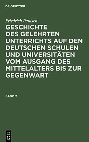 Paulsen, Friedrich: Geschichte des gelehrten Unterrichts auf den deutschen Schulen und Universit&...