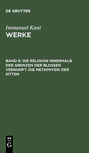 9783110014396: Die Religion innerhalb der Grenzen der blossen Vernunft. Die Metaphysik der Sitten (Kants Werke) (German Edition)