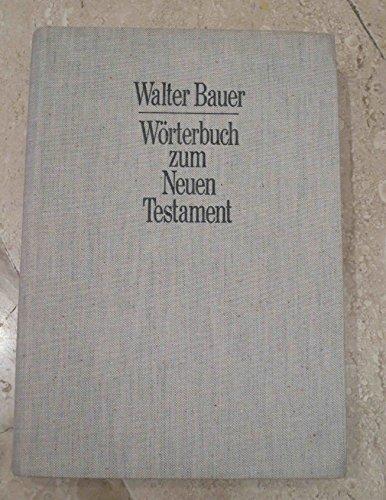 griechisch-deutsches wörterbuch zu den schriften des neuen: bauer, walter c.