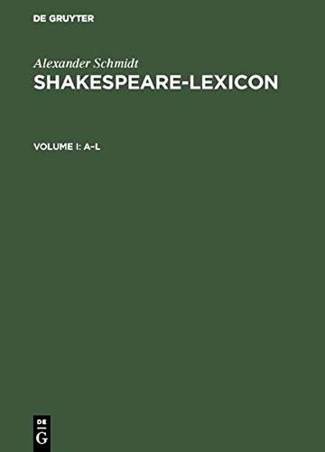 Shakespeare Lexicon: A Complete Dictionary of All the English Words, Phrases and Constructions in ...