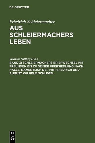 9783110022636: Schleiermachers Briefwechsel Mit Freunden Bis Zu Seiner Ubersiedlung Nach Halle, Namentlich Der Mit Friedrich Und August Wilhelm Schlegel