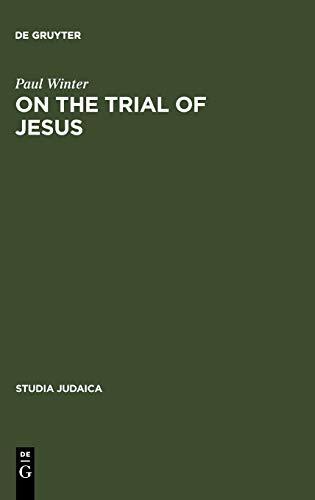 On the Trial of Jesus (Studia Judaica): Winter, Paul