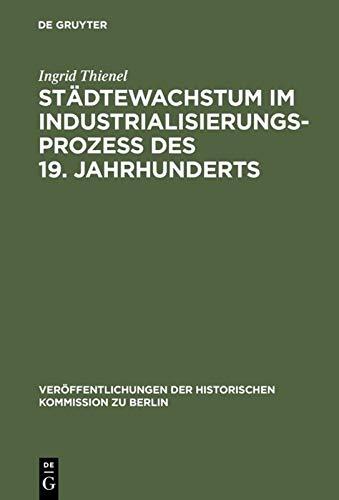 9783110034172: Städtewachstum im Industrialisierungsprozess des 19. Jahrhunderts (Veraffentlichungen der Historischen Kommission Zu Berlin) (German Edition)